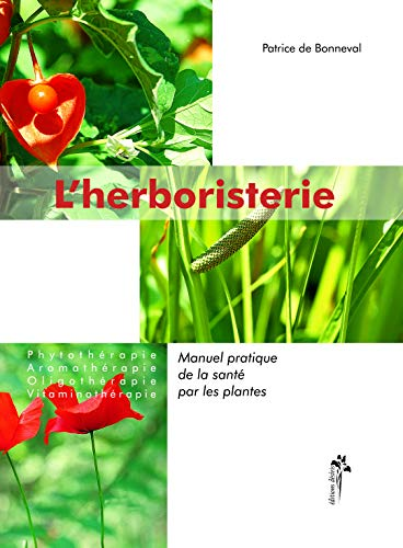 L\'herboristerie : Manuel pratique de la santé par les plantes : Phytothérapie, aromathérapie, oligothérapie, vitaminothérapie