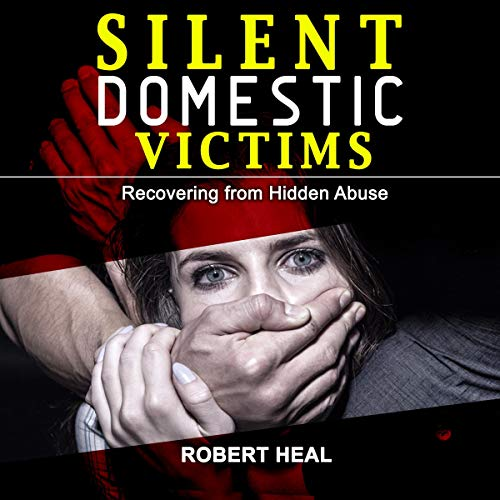 Silent Domestic Victims: Recovering from Hidden Abuse, Emotional-Physical-Psychological Abuse, Toxic Abusive Relationships, Domestic Violence Trauma & Narcissistic Abuse - Shaming Survivors Stories!