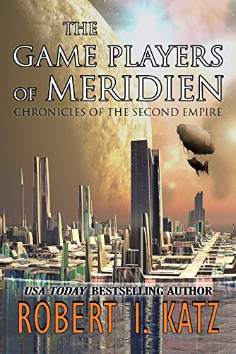 Book: The Game Players of Meridien - Chronicles of the Second Empire by Robert I. Katz