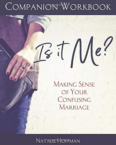 Companion Workbook for Is It Me?: Making Sense of Your Confusing Marriage