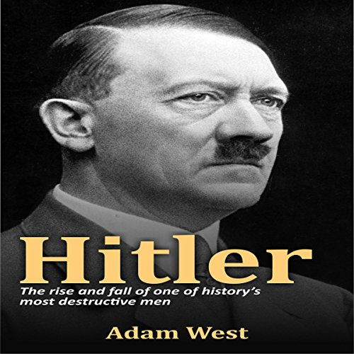 Hitler: The Rise and Fall of One of History's Most Destructive Men audiobook cover art