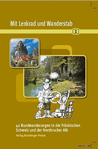 Mit Lenkrad und Wanderstab Bd. 1: 40 Rundwanderungen in der Fränkischen Schweiz und der Hersbrucker Alb