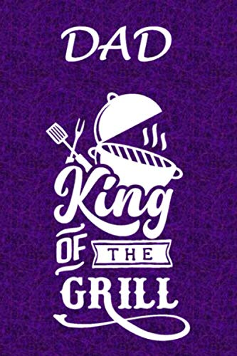Dad King Of The Grill: A Funny Dad Themed Personal Gift. 6X9 Blank Lined Notebook/ Journal V3 - For Family, Friends - Office - Crew - Team - Staff ... Ideas, Use As A Diary, Draw, And Take Notes