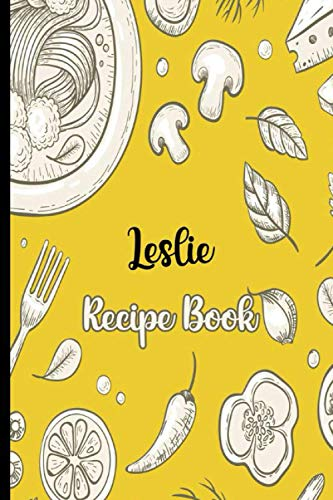Cook With Love Leslie Recipe Book: Recipe Notebook to Write In, Record Your Treasured Recipes in Your Own Custom Cookbook Journal,Blank Cookbook Journal For Your Favorite Recipes, 6' x 9', 100 Pages