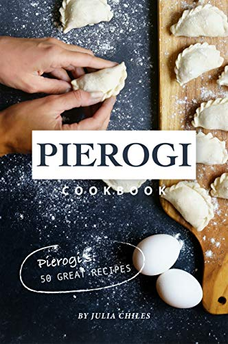 Pierogi Cookbook: Pierogi's: 50 Great Recipes by [Julia Chiles]