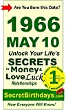 Born 1966 May 10? Your Birthday Secrets to Money, Love Relationships Luck: Fortune Telling Self-Help: Numerology, Horoscope, Astrology, Zodiac, Destiny ... Metaphysics (19660510) (English Edition)