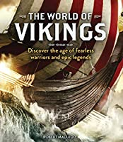The World of Vikings: Discover the Age of Fearless Warriors and Epic Legends (Y)
