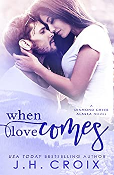 [J.H. Croix]のWhen Love Comes (Diamond Creek, Alaska Novels Book 1) (English Edition)