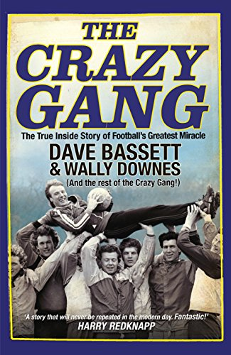 The Crazy Gang: The True Inside Story of Football\'s Greatest Miracle