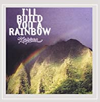 I'll Build You a Rainbow