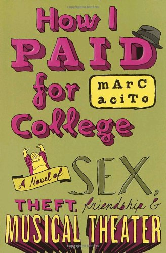 How I Paid for College: A Novel of Sex, Theft, Friendship & Musical Theater (Teen's Top 10 (Awards))