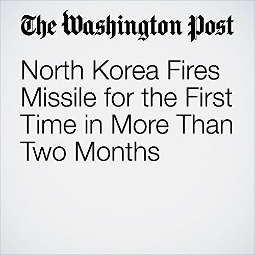 North Korea Fires Missile for the First Time in More Than Two Months copertina