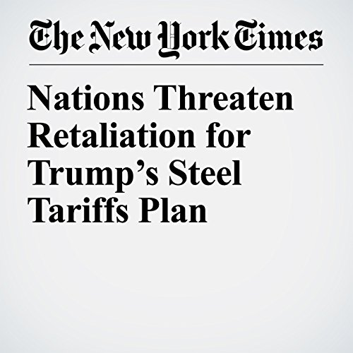 Nations Threaten Retaliation for Trump's Steel Tariffs Plan copertina