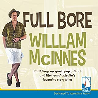 Full Bore                   By:                                                                                                                                 William McInnes                               Narrated by:                                                                                                                                 William McInnes                      Length: 6 hrs and 56 mins     13 ratings     Overall 4.9