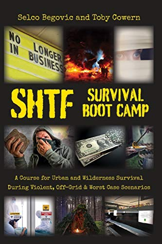 SHTF Survival Boot Camp: A Course for Urban and Wilderness Survival during Violent, Off-Grid, &...