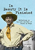 In Beauty It Is Finished: Reflections on the Life and Work of Oliver La Farge