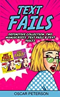 Text Fails: Definitive Collection. Two Manuscripts: Text Fails, Text Fails2