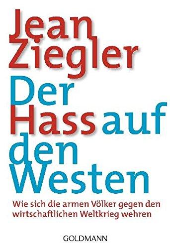 Der Hass auf den Westen: Wie sich die armen Völker gegen den wirtschaftlichen Weltkrieg wehren