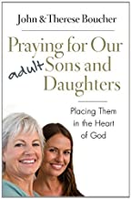By John J. Boucher - Praying for Our Adult Sons and Daughters: Placing Them in the Hea (2012-10-16) [Paperback]
