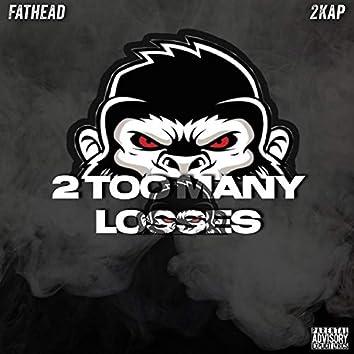 2 Too Many Losses