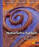Natürliche Farben - Anstriche und Verputze selber herstellen (Bauen und Oekologie) - Gerd Ziesemann