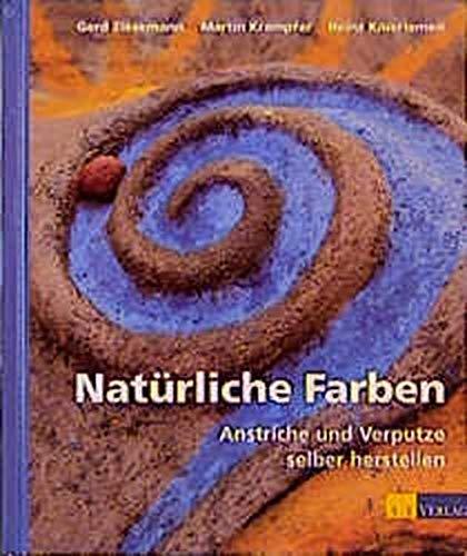 Natürliche Farben - Anstriche und Verputze selber herstellen (Bauen und Oekologie)