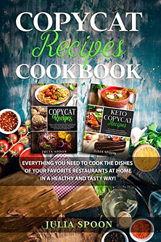 Copycat Recipes Cookbook: Everything You Need to Cook the Dishes of Your Favorite Restaurants at Home in a Healthy and Tasty Way! (English Edition)