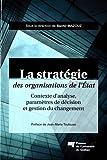 La stratégie des organisations de l'Etat - Contexte d'analyse, paramètres de décision et gestion du changement