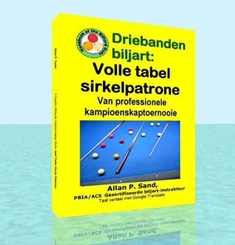 Driebanden biljart - Volle tabel sirkelpatrone: Van professionele kampioenskaptoernooie (Afrikaans Edition)