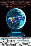 Autos Sin Conductor, Eléctricos y Otras Novedades del Siglo XXI en América y Europa (Teletransportación, Máquinas del tiempo, Naves, Equipos y Accesorios nº 1)