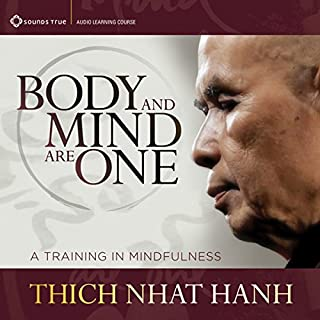 Body and Mind Are One     A Training in Mindfulness              By:                                                                                                                                 Thich Nhat Hanh                               Narrated by:                                                                                                                                 Thich Nhat Hanh                      Length: 7 hrs and 14 mins     3 ratings     Overall 3.3