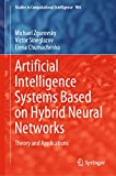 Artificial Intelligence Systems Based on Hybrid Neural Networks: Theory and Applications (Studies in Computational Intelligence Book 904) (English Edition)