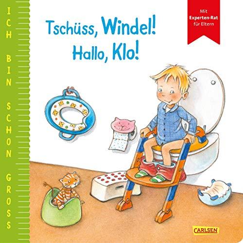 Ich bin schon groß: Tschüss, Windel! Hallo, Klo!: Beispielgeschichte für Kinder ab 2 Jahren mit Experten-Rat für Eltern