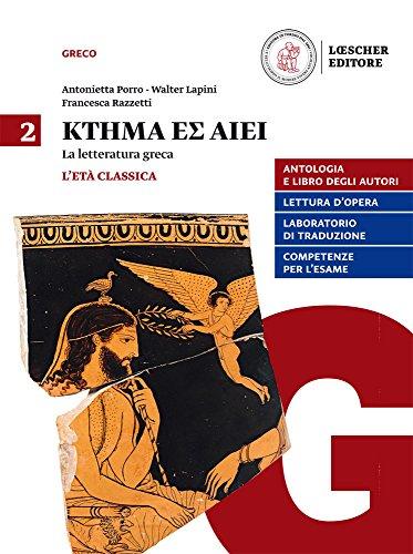 Ktema es aiei. La letteratura greca. Per il triennio del Liceo classico. Con e-book. Con espansione online: 2