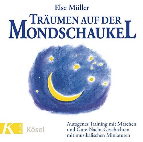 Träumen auf der Mondschaukel: Autogenes Training mit Märchen und Gute-Nacht-Geschichten mit musikalischen Miniaturen. Mit Musik von Helmer Sauer