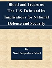 Blood and Treasure: The U.S. Debt and its Implications for National Defense and Security