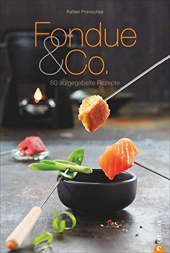 Fondue & Co.: 80 aufgegabelte Rezepte (Cook & Style)