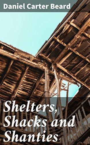 Shelters, Shacks and Shanties by [Daniel Carter Beard]