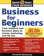 Business for Beginners: From Research and Business Plans to Money, Marketing and the Law (Quick Start Your Business)