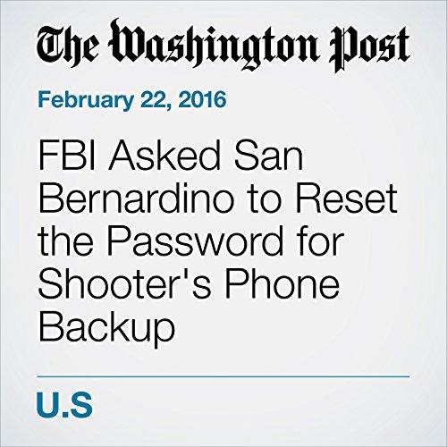 FBI Asked San Bernardino to Reset the Password for Shooter's Phone Backup cover art