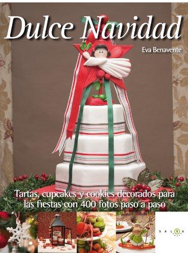 Dulce Navidad: Tartas, cupcakes y cookies decorados para las fiestas (SALSA)