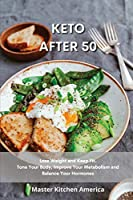 Keto After 50: Quick and Easy Guide to Prepare Delicious and Healthy Dishes. Healthful and Low-Carb Crockpot Recipes and Meals. Essential and Simple Ketogenic Diet Guide to Start Losing Weight In No Time.