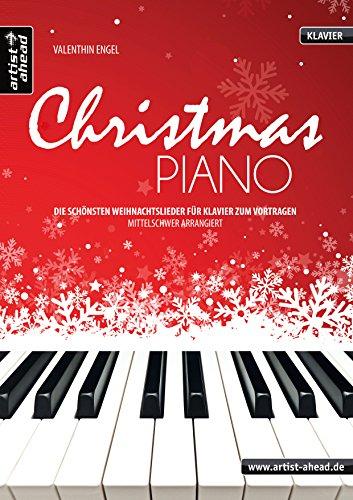 Christmas Piano: Die schönsten Weihnachtslieder für Klavier zum Vortragen, mittelschwer arrangiert. Spielbuch. Songbook. Weihnachten. Klavierstücke. Klaviernoten.