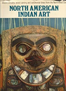 North American Indian Art: Masks, Amulets, Wood Carvings and Cermonial Dress from the North-west Coast