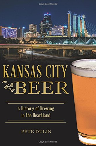 Kansas City Beer: A History of Brewing in the Heartland (American Palate)