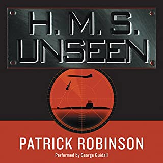 H.M.S. Unseen                   By:                                                                                                                                 Patrick Robinson                               Narrated by:                                                                                                                                 George Guidall                      Length: 16 hrs and 51 mins     152 ratings     Overall 4.6