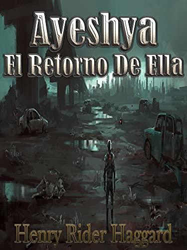 Ayesha El Retorno De Ella: PARTE 2 (Spanish Edition)