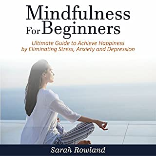 Mindfulness for Beginners: Ultimate Guide to Achieve Happiness by Eliminating Stress, Anxiety and Depression audiobook cover art