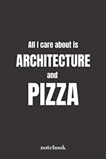 Notebook - All I care about is Architecture and Pizza: 6x9 ruled journal (eu A5) lined paper, Great for taking notes, jour...