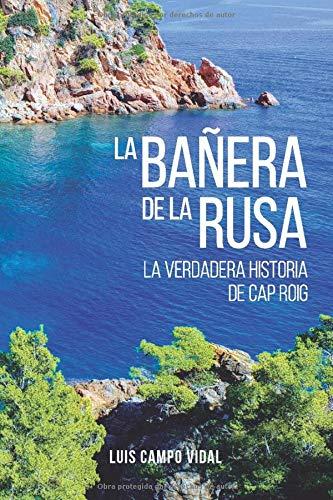 LA BAÑERA DE LA RUSA: La verdadera historia de Cap Roig